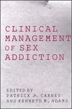 Clinical Management of Sex Addiction by Patrick Carnes, Ph.D. and Ken Adams, Ph.D.