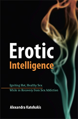 Erotic Intelligence: Igniting Hot, Healthy Sex While in Recovery From Sex Addiction by Alexandra Katehakis, MFT