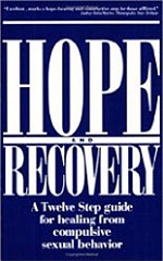 Hope and Recovery: A Twelve-Step Guide for Healing From Compulsive Sexual Behavior