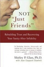 "Not ""Just Friends"": Rebuilding Trust and Recovering Your Insanity After Infidelity"