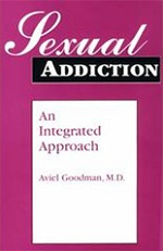 Sexual Addiction: An Integrated Approach by Aviel Goodman, M.D.