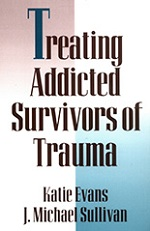 Treating Addicted Survivors of Trauma by Katie Evans & J. Michael Sullivan
