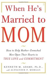 When Hes Married to Mom: How to Help Mother-Enmeshed Men Open Their Hearts to True Love and Commitment